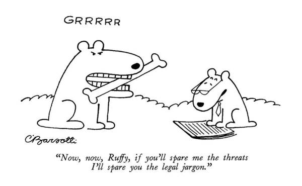 Animals Art Print featuring the drawing Now, Now, Ruffy, If You'll Spare Me The Threats by Charles Barsotti