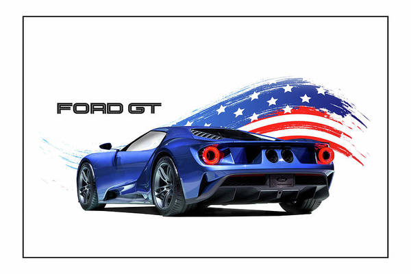 Ford Gt Art Print Featuring The Digital Art Ford Gt America By Peter Chilelli