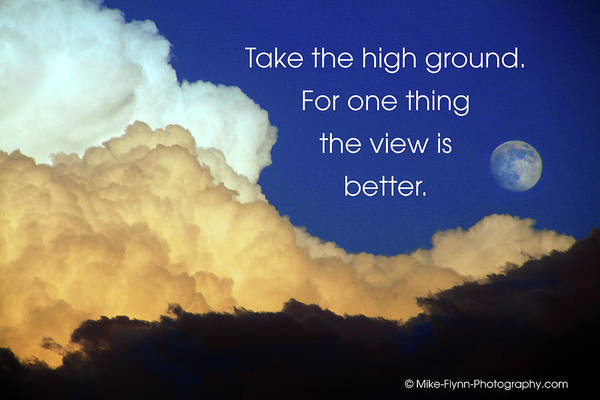 Quotation Art Print featuring the photograph Take The High Ground by Mike Flynn