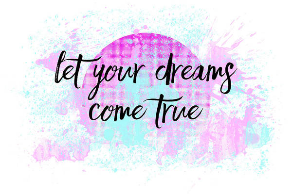 Abstract Art Print featuring the digital art Text Art Let Your Dreams Come True by Melanie Viola