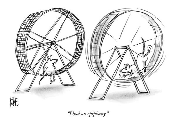 Science Problems Mice Talking  (one Lab Mouse Sitting On His Exercise Wheel Talking To Another Who Is Still Running On His.) 121413 Jkn John Kane Art Print featuring the drawing I Had An Epiphany by John Kane