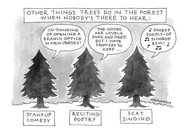 Other Things Trees Do In The Forest When Nobody's There To Hear: (three Trees Art Print featuring the drawing Other Things Trees Do In The Forest When Nobody's by Mick Stevens