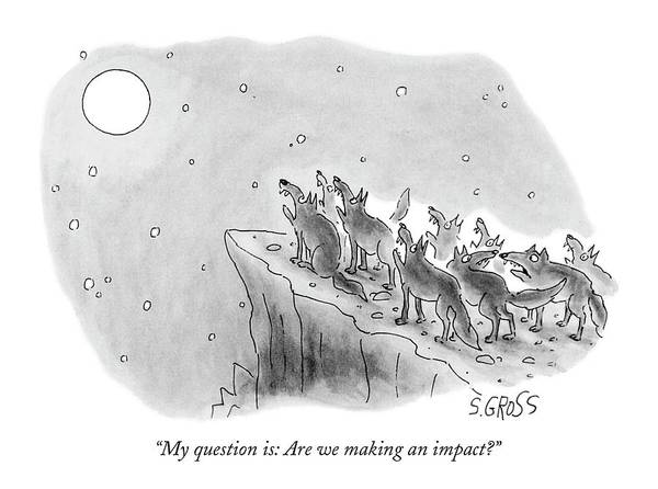 Am My Question It: Are We Making An Imp Act.?  One Wolf To Another Art Print featuring the drawing My Question Is: Are We Making An Impact? by Sam Gross