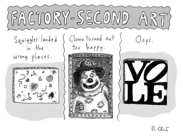 Factory-second Art Art Print featuring the drawing Factory Second Art by Roz Chast