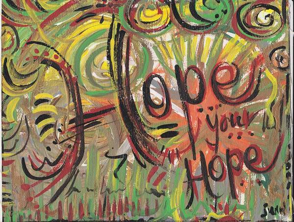 Hope Art Print featuring the painting Hope Your Hope by Julie Holloway