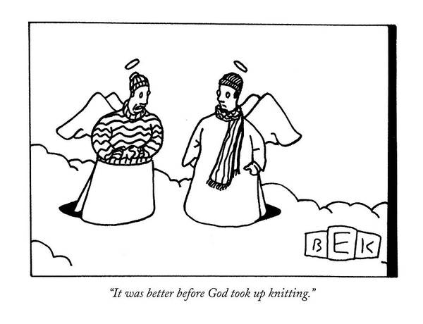 Fashion Hobbies Death Heaven  (one Angel Wearing A Sweater Art Print featuring the drawing It Was Better Before God Took Up Knitting by Bruce Eric Kaplan