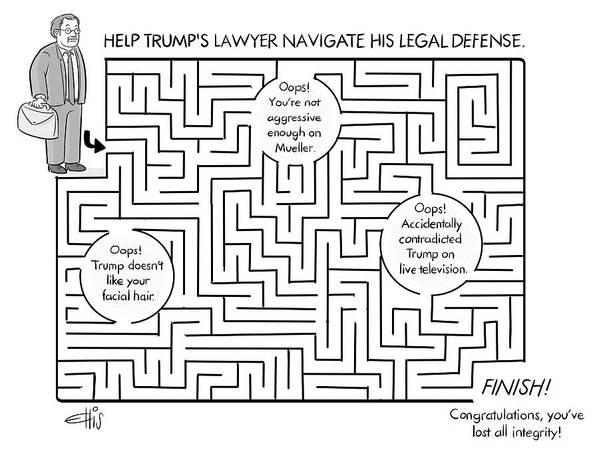 Help Trump's Lawyer Navigate His Legal Defense Art Print featuring the drawing Navigate The Trump Legal Defense by Ellis Rosen