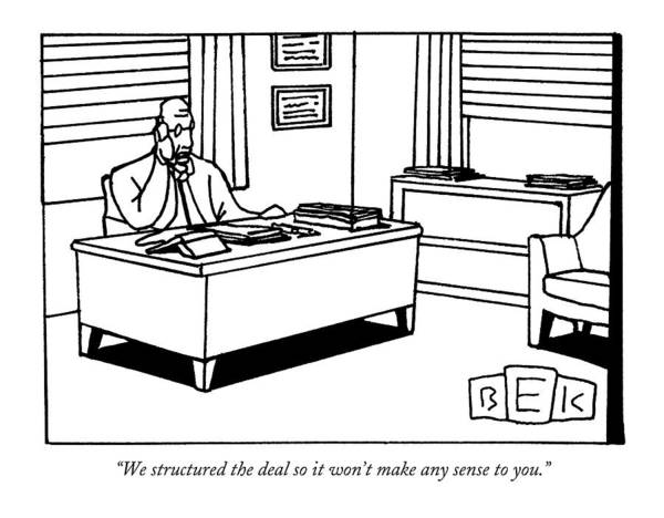 Business Management Incompetents   (executive Talking On Phone.) 122169 Bka Bruce Eric Kaplan Art Print featuring the drawing We Structured The Deal So It Won't Make Any Sense by Bruce Eric Kaplan