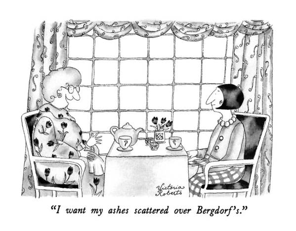 One Woman To Another Having Tea Art Print featuring the drawing I Want My Ashes Scattered Over Bergdorf's by Victoria Roberts