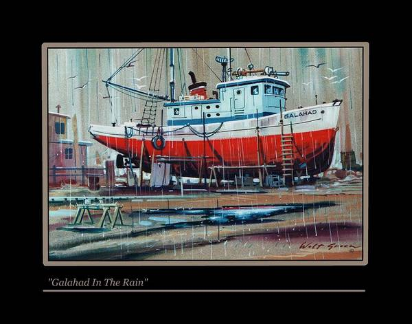 Fishing Boat In Dry Dock And Rain. Art Print featuring the painting Galahad In The Rain by Walt Green