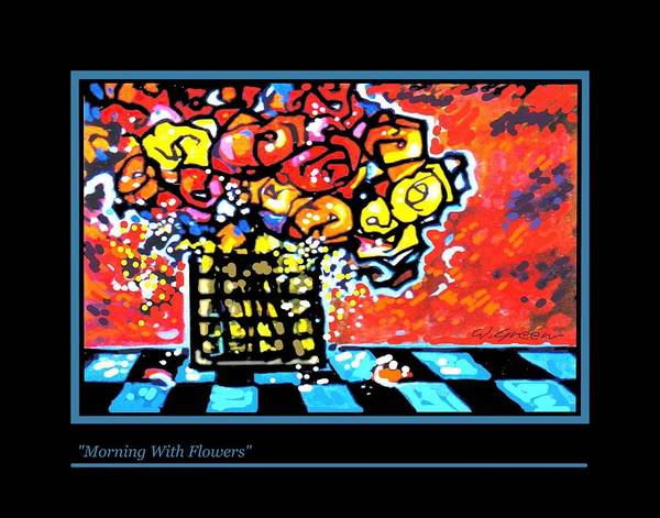 Still Life Roses Flowers Painting Art Print featuring the painting Morning With Flowers by Walt Green