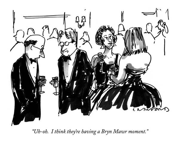 One Man To Another At A Cocktail Party. Their Wives Are Standing Beside Them Art Print featuring the drawing Uh-oh. I Think They're Having A Bryn Mawr Moment by Michael Crawford
