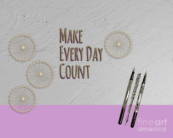 Inspiration Art Print featuring the digital art Make Every Day Count by Terry Weaver