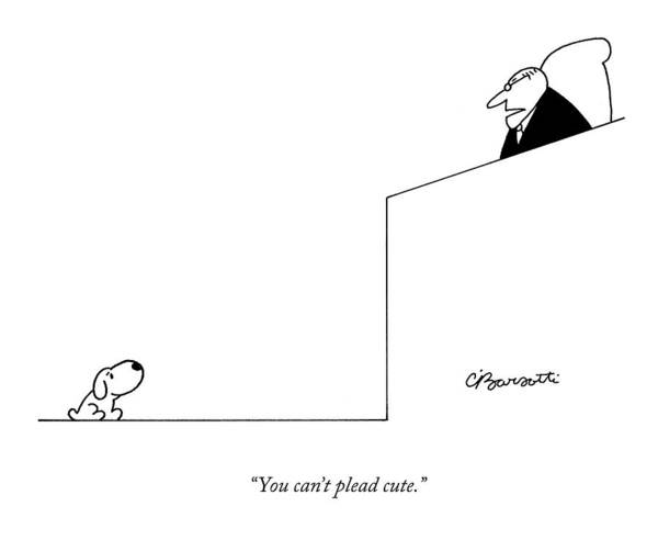 Dogs Art Print featuring the drawing You Can't Plead Cute by Charles Barsotti