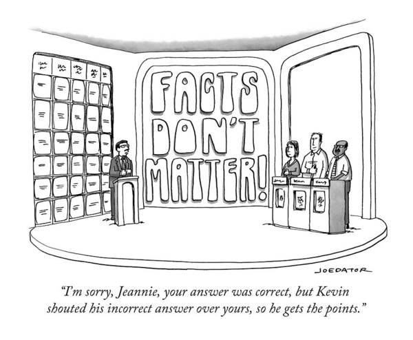 Facts Don't Matter Art Print featuring the drawing Facts Don't Matter by Joe Dator