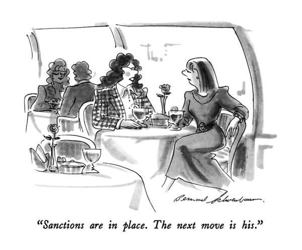 One Woman Speaks To Another In Restaurant.  Women Discussing Men Art Print featuring the drawing Sanctions Are In Place. The Next Move Is His by Bernard Schoenbaum
