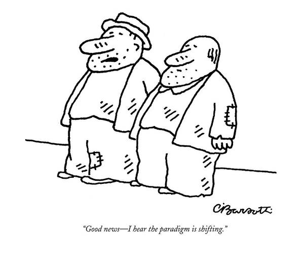 Homeless Men  (two Homeless Men Stand Talking. ) 128179 Cba Charles Barsotti Art Print featuring the drawing Good News - I Hear The Paradigm Is Shifting by Charles Barsotti