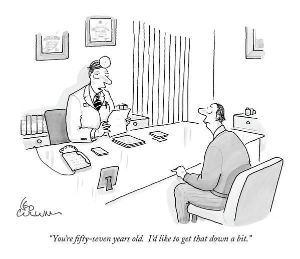 Age Old Age Word Play 'you're Fifty-seven Years Old. I'd Like To Get That Down A Bit. (doctor Talking To A Patient In His Office.) 120969 Lcu Leo Cullum Topcullum Art Print featuring the drawing You're Fifty-seven Years Old. I'd Like To Get by Leo Cullum