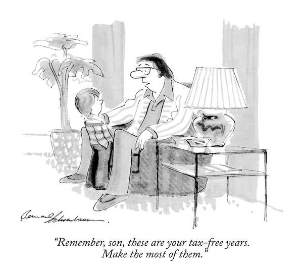 Aging Art Print featuring the drawing Remember, Son, These Are Your Tax-free Years by Bernard Schoenbaum