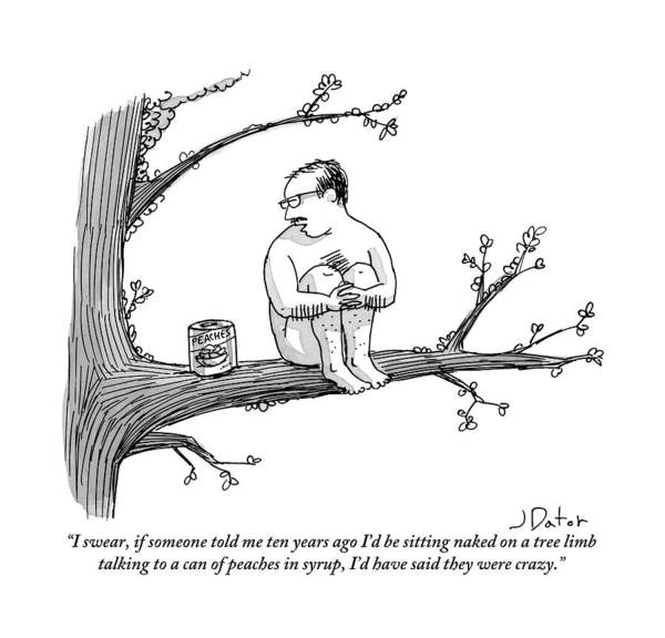 Crazy People Art Print featuring the drawing A Naked Man Sitting On A Tree Branch Is Talking by Joe Dator