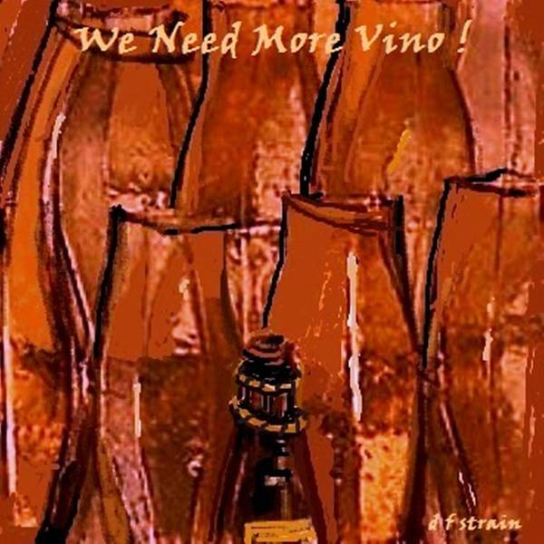 Fineartamerica.com Art Print featuring the painting We Need More Vino by Diane Strain