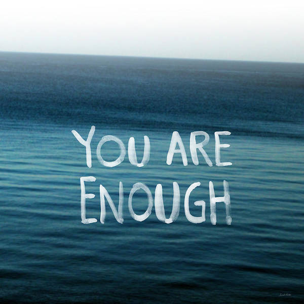 You Are Enough Art Print featuring the photograph You Are Enough by Linda Woods