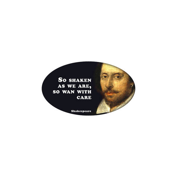So Art Print featuring the digital art So Shaken As We Are, So Wan With Care #shakespeare #shakespearequote by TintoDesigns