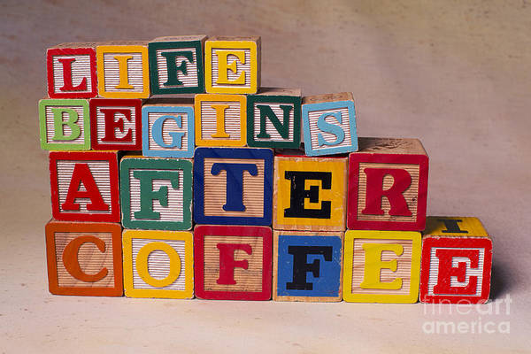 Life Begins After Coffee Art Print featuring the photograph Life Begins After Coffee by Art Whitton