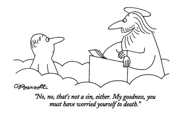 (st. Peter Talking To Man Who Is Standing At The Pearly Gates Of Heaven) Sins Art Print featuring the drawing No, No, That's Not A Sin, Either. My Goodness by Charles Barsotti