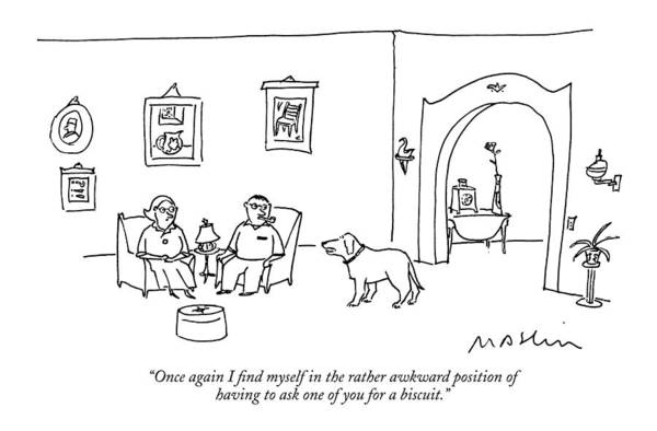 Once Again I Find Myself In The Rather Awkward Position Of Having To Ask One Of You For A Biscuit. Art Print featuring the drawing Once Again I Find Myself In The Rather Awkward by Michael Maslin