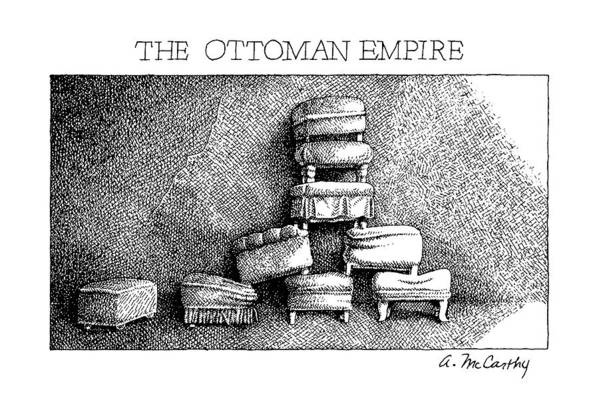 No Caption Title: The Ottoman Empire. Shows Nine Ottoman Stools Stacked Into A Pyramid-like Shape.  No Caption Title: The Ottoman Empire. Shows Nine Ottoman Stools Stacked Into A Pyramid-like Shape.  Furniture Art Print featuring the drawing The Ottoman Empire by Ann McCarthy