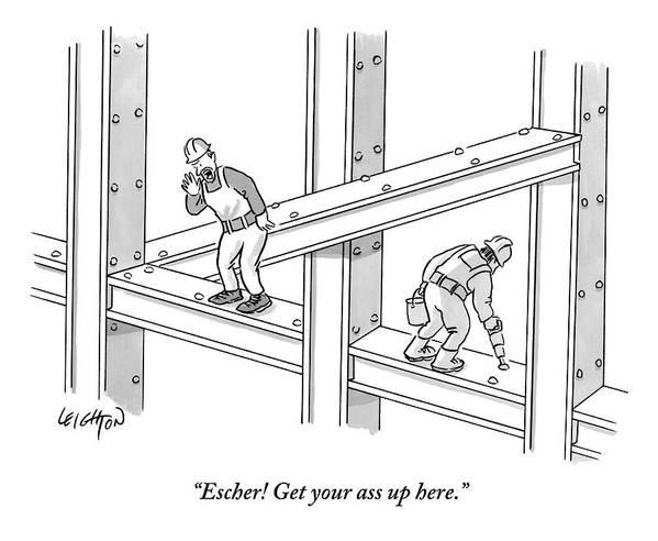 Escher! Get Your Ass Up Here. Art Print featuring the drawing Escher Get your ass up here by Robert Leighton
