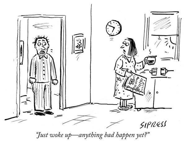 """just Woke Up—anything Bad Happen Yet?"" Art Print featuring the drawing Anything bad happen yet by David Sipress"
