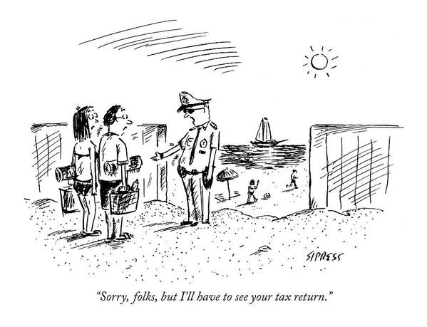 Government Vacations Seashore Problems  (guard Talking To Couple As They Enter A Beach.) 121141 Dsi David Sipress Art Print featuring the drawing Sorry, Folks, But I'll Have To See Your Tax by David Sipress