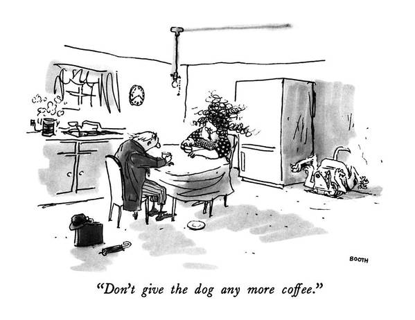 Woman To Man About Dog Writhing In The Corner. Fitness Art Print featuring the drawing Don't Give The Dog Any More Coffee by George Booth