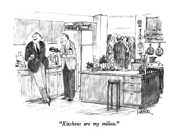 Kitchens Art Print featuring the drawing Kitchens Are My Milieu by Robert Weber