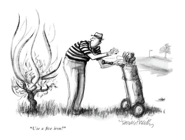 (burning Bush Speaking To Startled Golfer.) Leisure Art Print featuring the drawing Use A Five Iron! by Donald Reilly