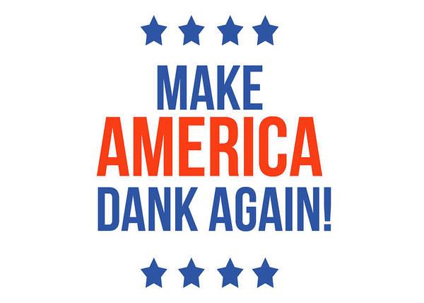 Dank Art Print featuring the digital art Make America Dank Again- Art by Linda Woods by Linda Woods