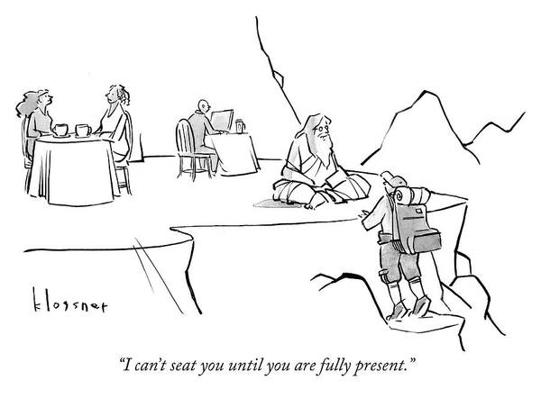 I Can't Seat You Until You Are Fully Present. Art Print featuring the drawing Until you are fully present by John Klossner