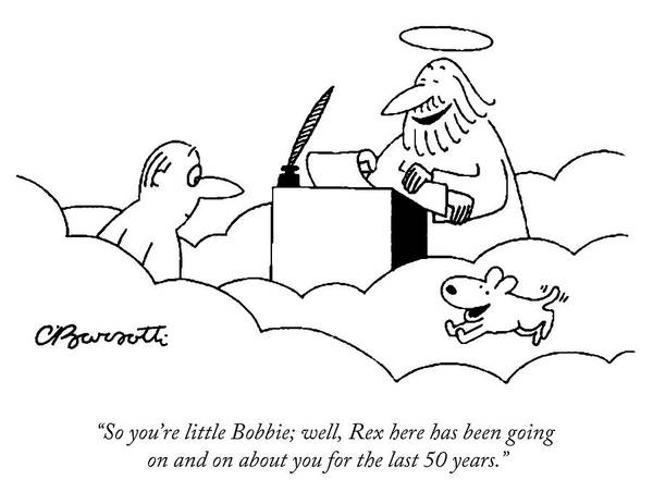 """""""so You're Little Bobbie; Well Art Print featuring the drawing Rex here has been going on and on about you by Charles Barsotti"""