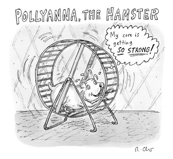 Pollyanna The Hamster Art Print featuring the drawing A Hamster Runs On A Wheel Thinking My Core by Roz Chast