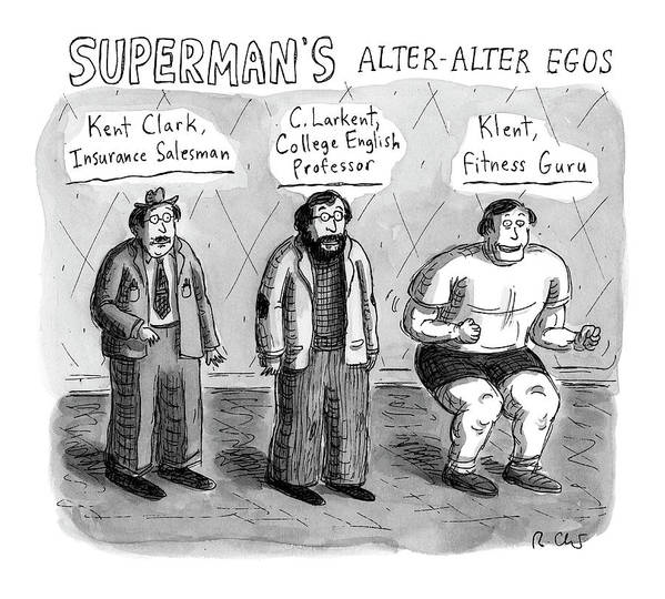 Captionless Art Print featuring the drawing Superman's Alter Alter Egos by Roz Chast