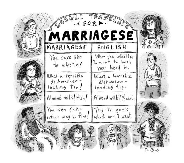 Captionless Marriage Passive Aggressive Art Print featuring the drawing Google Translate For Marriagese -- Translated by Roz Chast