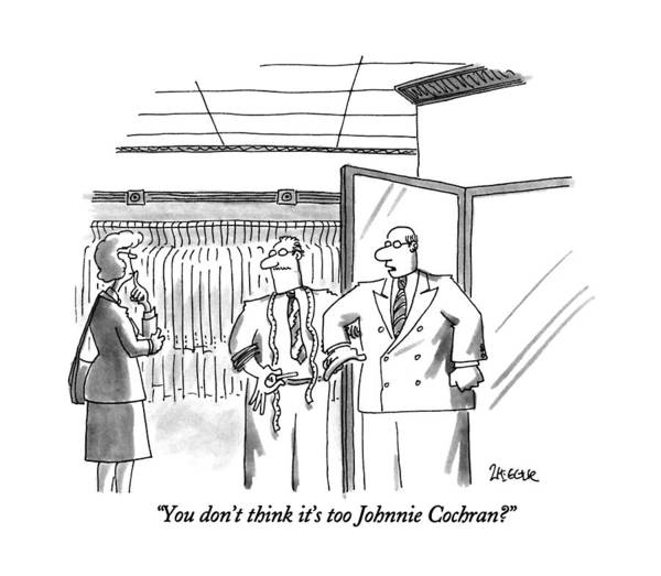 Man Says To Woman As He Tries On Suit In Men's Clothing Store. Johnnie Cochran Is One Of The Lawyers On O.j. Simpson's Defense Team.  Style Art Print featuring the drawing You Don't Think It's Too Johnnie Cochran? by Jack Ziegler