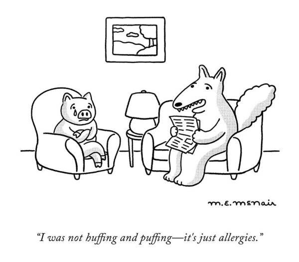 """""""i Was Not Huffing And Puffing—it's Just Allergies."""" Art Print featuring the drawing It's Just Allergies by Elisabeth McNair"""