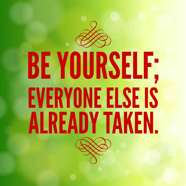 Quote Art Print featuring the photograph Motivational quote Be yourself everyone else is already taken by Matthias Hauser
