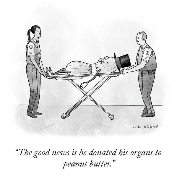 The Good News Is He Donated His Organs To Peanut Butter. Art Print featuring the drawing The Good News by Jon Adams