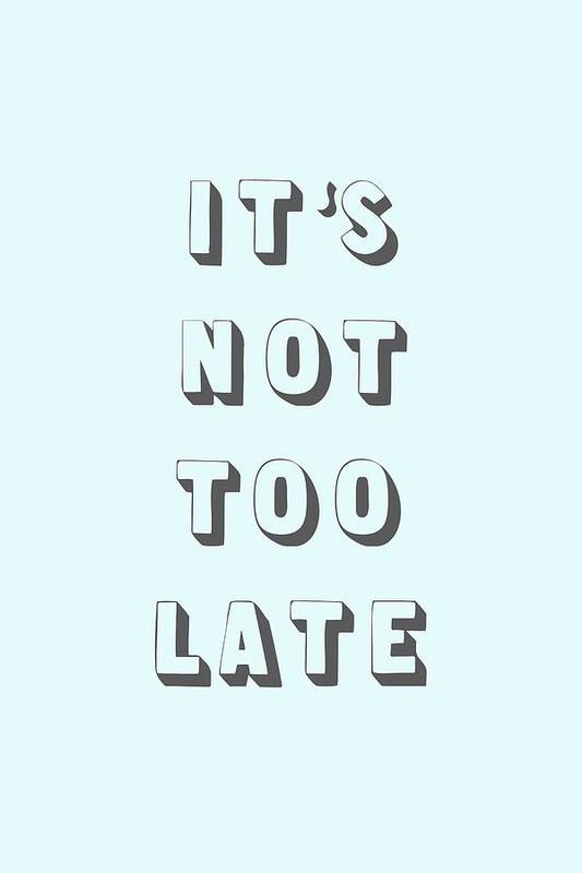 Word Art Art Print featuring the digital art Its Not Too Late by Cortney Herron