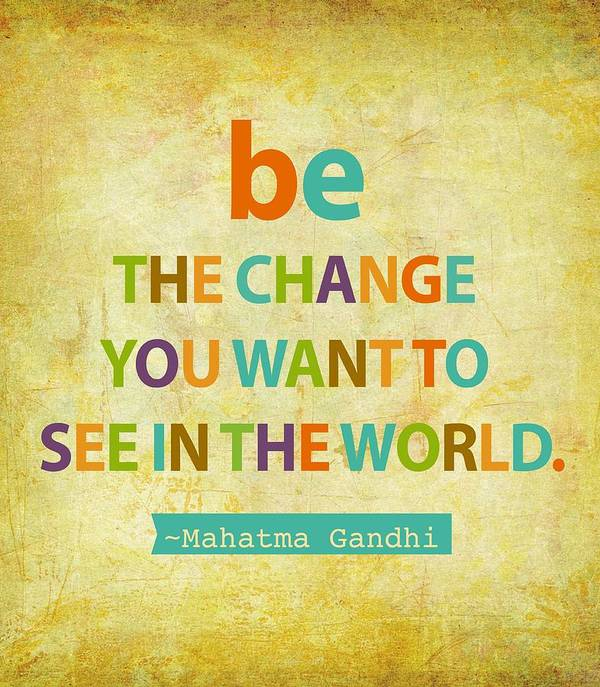 Be The Change You Want To See In The World Print featuring the digital art Be The Change by Cindy Greenbean