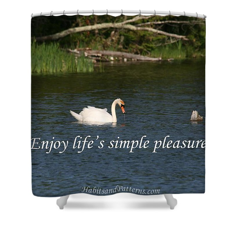 Habits And Patterns Shower Curtain featuring the photograph Enjoy Lifes Simple Pleasures by Pharaoh Martin